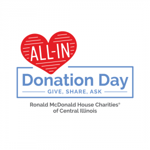 Today is All-In Donation Day for Ronald McDonald House Charities® of Central Illinois!