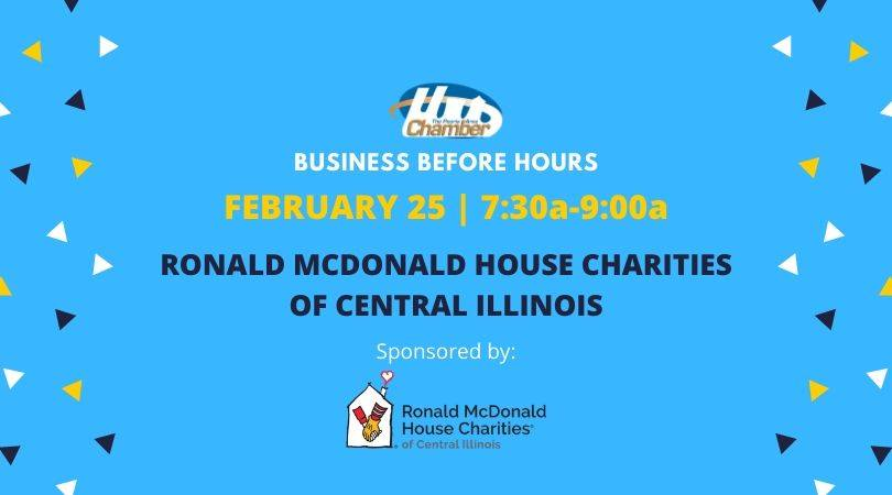 Ronald McDonald House Charities® of Central Illinois, a hospitality house that provides a supportive place for families to stay while their child is receiving medical care, is hosting Business Before Hours on Tuesday, February 25, 2020 from 7:30 a.m. to 9:00 a.m.